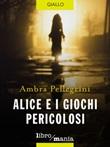 Alice e i giochi pericolosi Ebook di  Ambra Pellegrini