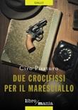 Due crocifissi per il maresciallo Ebook di  Ciro Pisaturo