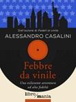 Febbre da vinile. Una esilarante avventura ad alta fedeltà Libro di  Alessandro Casalini