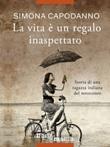 La vita è un regalo inaspettato. Storia di una ragazza italiana del novecento Libro di  Simona Capodanno