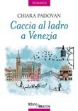 Caccia al ladro a Venezia Libro di  Chiara Padovan