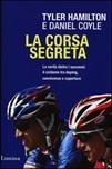 La corsa segreta. La verità dietro i successi: il ciclismo tra doping, connivenze e coperture