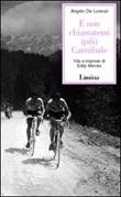 E non chiamatemi (più) Cannibale. Vita e imprese di Eddy Merckx Libro di  Angelo De Lorenzi