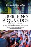 Liberi fino a quando? L'intelligenza artificiale, le fake news e il futuro della democrazia Ebook di  Giancarlo Elia Valori
