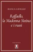 Raffaello, la Madonna Sistina e i russi Ebook di  Bianca Gaviglio