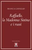 Raffaello, la Madonna Sistina e i russi Libro di  Bianca Gaviglio