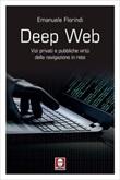 Deep web. Vizi privati e pubbliche virtù della navigazione in rete Ebook di  Emanuele Florindi