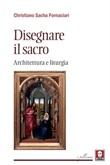 Disegnare il sacro. Architettura e liturgia Ebook di  Christiano Sacha Fornaciari
