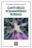 Canti dello sciamanesimo boreale Ebook di  Alessandra Orlandini Carcreff