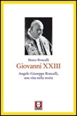 Giovanni XXIII. Angelo Giuseppe Roncalli, una vita nella storia Libro di  Marco Roncalli