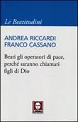 Beati gli operatori di pace, perché saranno chiamati figli di Dio Libro di  Franco Cassano, Andrea Riccardi