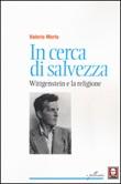 In cerca di salvezza. Wittgenstein e la religione Libro di  Valerio Merlo