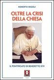 Oltre la crisi della chiesa. Il pontificato di Benedetto XVI Libro di  Roberto Regoli