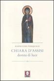 Chiara d'Assisi. Donna di luce Libro di  Gianluigi Pasquale