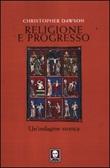 Religione e progresso. Un'indagine storica Libro di  Christopher Dawson