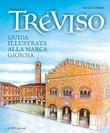 Treviso. Guida illustrata alla Marca gioiosa Libro di  Paola Scibilia