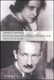 Hannah Arendt e Martin Heidegger. Storia di un amore Libro di  Antonia Grunenberg