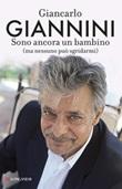 Sono ancora un bambino (ma nessuno può sgridarmi) Libro di  Giancarlo Giannini