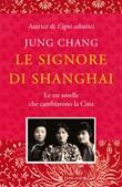 Le signore di Shanghai. Le tre sorelle che cambiarono la Cina Ebook di  Jung Chang