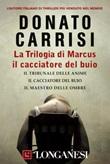 La trilogia di Marcus e Sandra: Il tribunale delle anime-Il cacciatore del buio-Il maestro delle ombre Ebook di  Donato Carrisi
