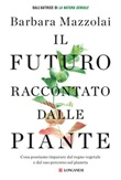 Il futuro raccontato dalle piante. Cosa possiamo imparare dal regno vegetale e dal suo percorso sul pianeta Ebook di  Barbara Mazzolai