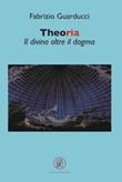 Theoria. Il divino oltre il dogma Libro di  Fabrizio Guarducci