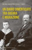 Un diario dimenticato tra guerra e migrazione Libro di  Rosa Mastrogiacomo
