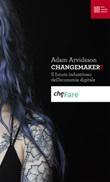Changemaker? Il futuro industrioso dell'economia digitale Ebook di  Adam Arvidsson
