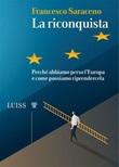 La riconquista. Perché abbiamo perso l'Europa e come possiamo riprendercela Ebook di  Francesco Saraceno, Francesco Saraceno