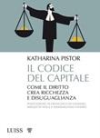 Il codice del capitale. Come il diritto crea ricchezza e disuguaglianza Ebook di  Katharina Pistor, Katharina Pistor