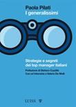I generalissimi. Strategie e segreti dei top manager italiani Ebook di  Paola Pilati, Paola Pilati