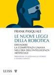 Le nuove leggi della robotica. Difendere la competenza umana nell'era dell'intelligenza artificiale Ebook di  Frank Pasquale, Frank Pasquale