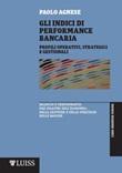 Gli indici di performance bancaria. Profili operativi, strategici e gestionali Libro di  Paolo Agnese