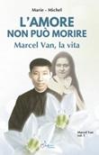 Amore non può morire. Marcel Van, la vita. Vol. 1: Libro di  Marie Michel