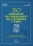 250° anniversario dell'insegnamento della veterinaria a Torino. Selezione di alcuni interventi presentati al convegno itinerante Libro di  Domenico Bergero, Ivo Zoccarato