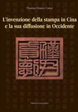 La nascita della stampa in Cina e la sua diffusione in Occidente. Eiz, italiana e inglese Libro di  Thomas Francis Carter