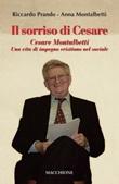 Il sorriso di Cesare. Cesare Montalbetti. Una vita di impegno cristiano nel sociale Libro di  Anna Montalbetti, Riccardo Prando