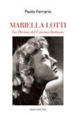 Mariella Lotti. La divina del cinema italiano Libro di  Paolo Ferrario