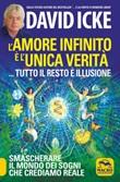 L'amore infinito è l'unica verità tutto il resto è illusione Libro di  David Icke