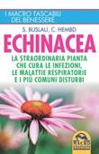 Echinacea. La straordinaria pianta che cure le infezioni, le malattie respiratorie e i più comuni disturbi Libro di  Sven-Jörg Buslau, Corinna Hembd