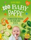100 baby pappe. L'alimentazione naturale nel primo anno di vita Libro di
