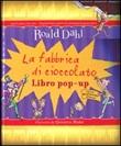 La fabbrica di cioccolato. Libro pop-up. Ediz. illustrata Libro di  Roald Dahl