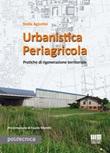 Urbanistica periagricola. Pratiche di rigenerazione territoriale Libro di  Stella Agostini