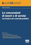 Le concessioni di lavori e di servizi nel Codice dei contratti pubblici Libro di  Alberto Costantini