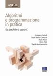 Algoritmi e programmazione in pratica. Da specifiche a codice C Libro di  Gianpiero Caboli, Paolo Enrico Camurati, Paolo Pasini, Denis Patti, Danilo Vendraminetto