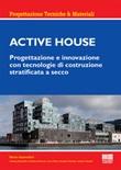 Active house. Progettazione e innovazione con tecnologie di costruzione stratificata a secco Libro di  Marco Imperadori