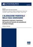 L'alienazione parentale nelle aule giudiziarie. Strumenti di contrasto e importanza dell'ascolto del Fanciullo nei procedimenti di diritto di famiglia Libro di