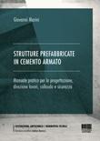 Strutture prefabbricate in cemento armato. Manuale pratico per la progettazione, direzione lavori, collaudo e sicurezza Libro di  Giovanni Marini