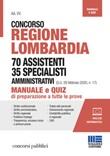 Concorso Regione Lombardia 70 assistenti 35 specialisti amministrativi (G.U. 28 febbraio 2020, n. 17). Manuale e quiz di preparazione a tutte le prove Libro di