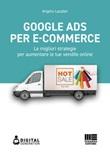 Google Ads per e-commerce. Le migliori strategie per aumentare le tue vendite online Ebook di  Angelo Laudati